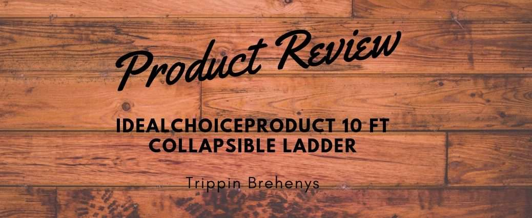 Trippin Brehenys Product Review IdealChoiceProduct 10 Ft Collapsible Ladder